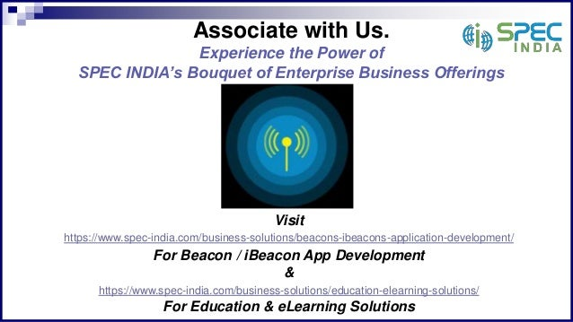 Associate with Us. Experience the Power of SPEC INDIA's Bouquet of Enterprise Business Offerings Visit For Beacon / iBeaco...
