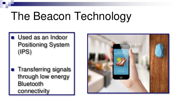 The Beacon Technology  Used as an Indoor Positioning System (IPS)  Transferring signals through low energy Bluetooth con...