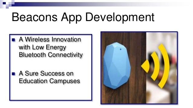 Beacons App Development  A Wireless Innovation with Low Energy Bluetooth Connectivity  A Sure Success on Education Campu...