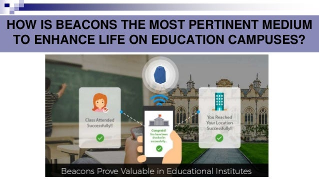 HOW IS BEACONS THE MOST PERTINENT MEDIUM TO ENHANCE LIFE ON EDUCATION CAMPUSES?