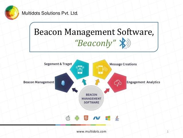 "www.multidots.com 1 Multidots Solutions Pvt. Ltd. Beacon Management Software, ""Beaconly"""