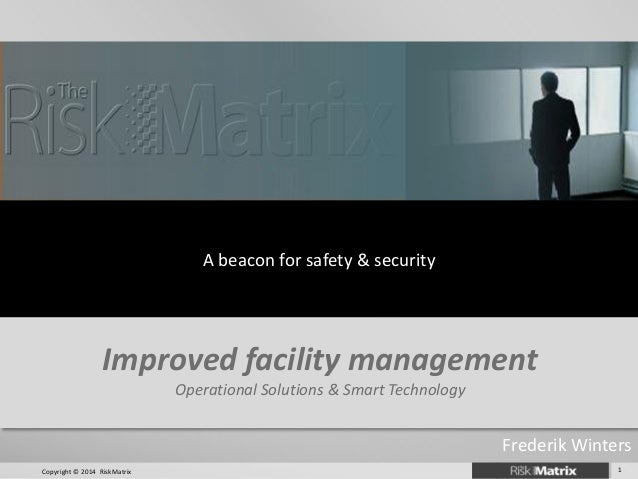 A beacon for safety & security  Improved facility management Operational Solutions & Smart Technology  1  Copyright © 2014...
