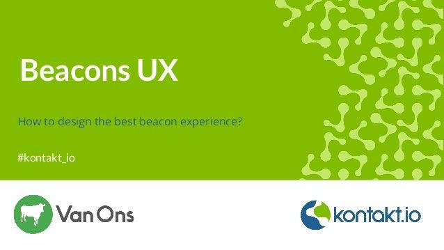 #kontakt_io Beacons UX How to design the best beacon experience?
