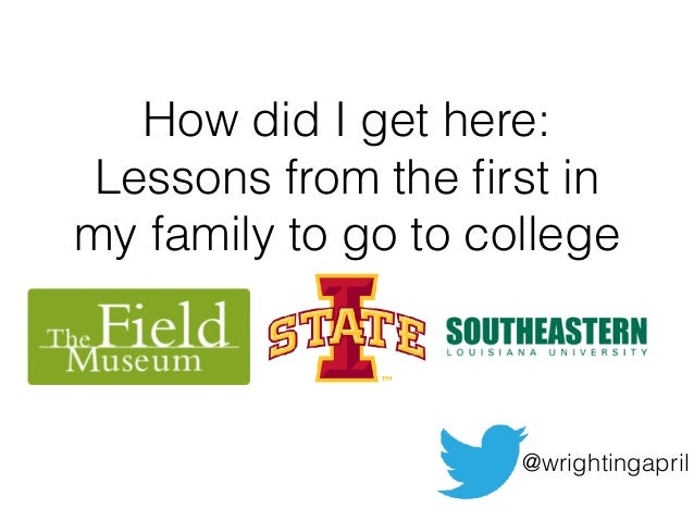 How did I get here: Lessons from the first in my family to go to college @wrightingapril