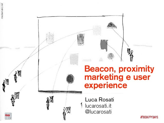 Beacon, proximity marketing e user experience Luca Rosati