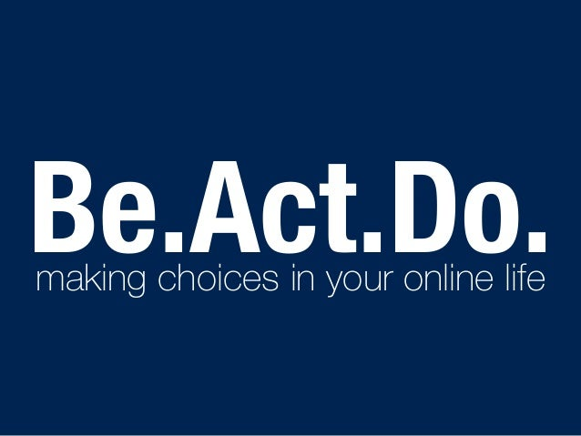 Be.Act.Do. making choices in your online life