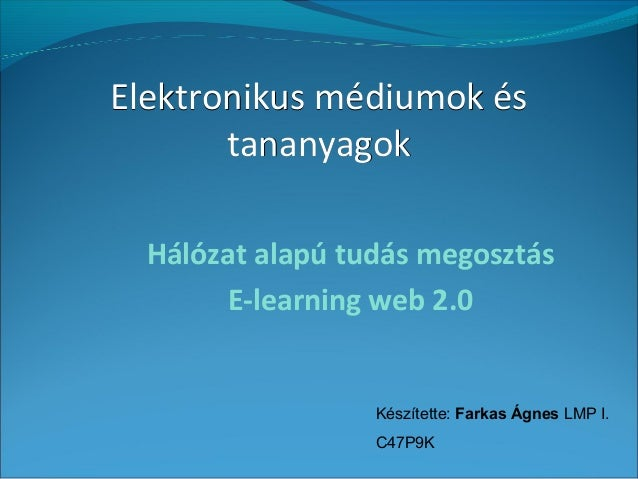 Elektronikus médiumok ésElektronikus médiumok és tananyagoktananyagok Hálózat alapú tudás megosztás E-learning web 2.0 Kés...