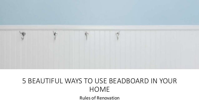 5 BEAUTIFUL WAYS TO USE BEADBOARD IN YOUR HOME Rules of Renovation