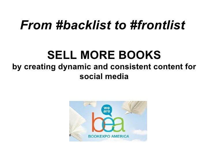 From #backlist to #frontlist        SELL MORE BOOKSby creating dynamic and consistent content for                social me...
