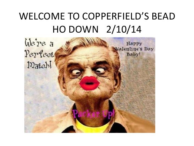 WELCOME TO COPPERFIELD'S BEAD HO DOWN 2/10/14