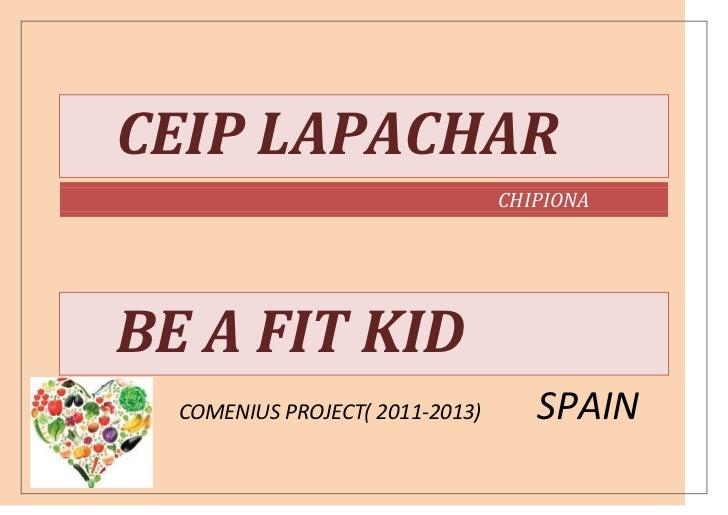 CEIP LAPACHAR                                 CHIPIONABE A FIT KID  COMENIUS PROJECT( 2011-2013)      SPAIN