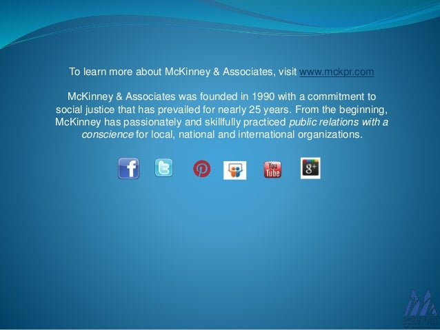 To learn more about McKinney & Associates, visit www.mckpr.com McKinney & Associates was founded in 1990 with a commitment...