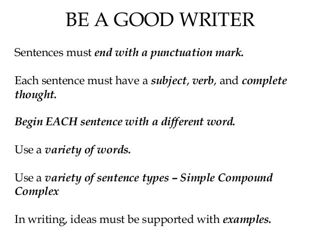 BE A GOOD WRITER Sentences must end with a punctuation mark. Each sentence must have a subject, verb, and complete thought...