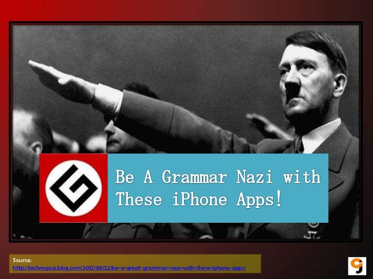 Source:http://technopop.blog.com/2012/08/22/be-a-great-grammar-nazi-with-these-iphone-apps/