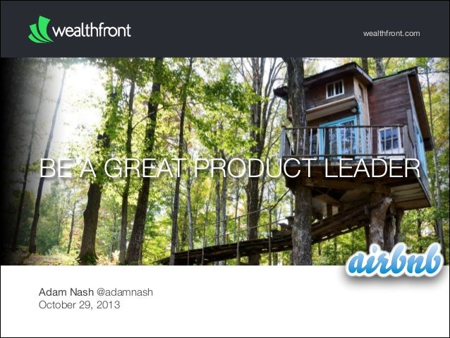 wealthfront.com  BE A GREAT PRODUCT LEADER  Adam Nash @adamnash October 29, 2013