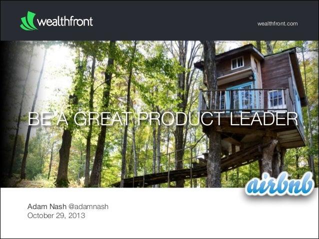 wealthfront.com  BE A GREAT PRODUCT LEADER  Adam Nash @adamnash October 29, 2013