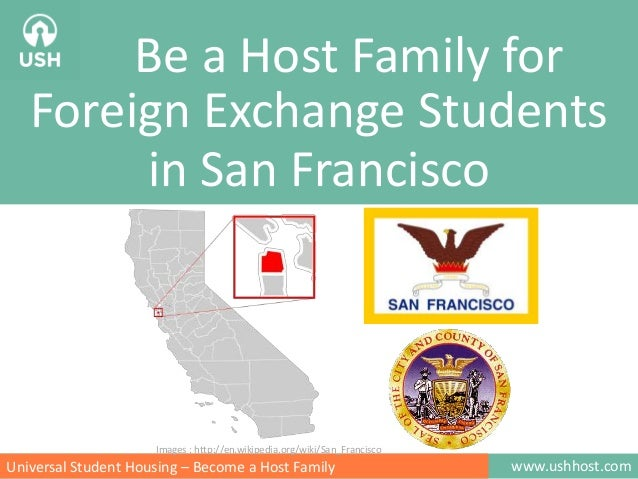 Be a Host Family for Foreign Exchange Students in San Francisco  Images : http://en.wikipedia.org/wiki/San_Francisco  Univ...