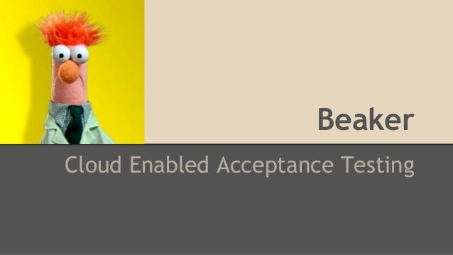 Beaker  Cloud Enabled Acceptance Testing