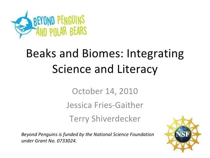 Beaks and Biomes: Integrating Science and Literacy October 14, 2010 Jessica Fries-Gaither Terry Shiverdecker Beyond Pengui...