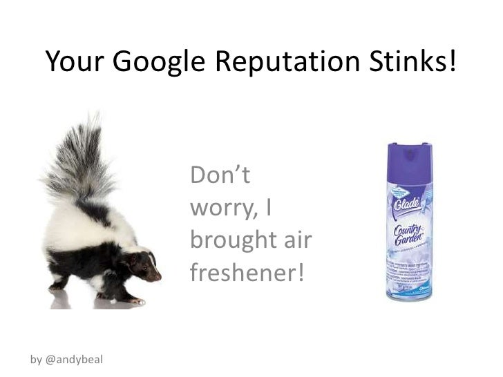 Your Google Reputation Stinks!<br />Don't worry, I brought air freshener!<br />