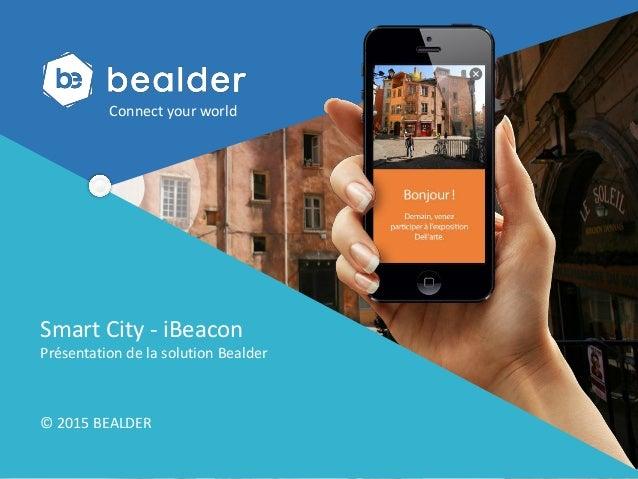 Presentation de Bealder pour L'Artisanat. En partenariat avec Créer un monde connecté ! Smart City - iBeacon Présentation ...