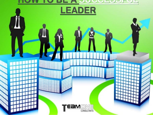 HOW TO BE A SUCCESSFULLEADER