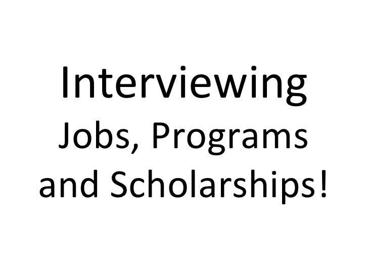 Interviewing Jobs, Programs and Scholarships!