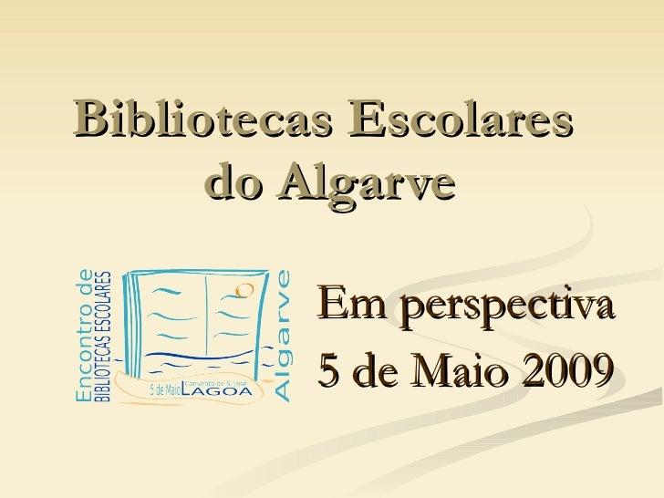Bibliotecas Escolares  do Algarve Em perspectiva 5 de Maio 2009