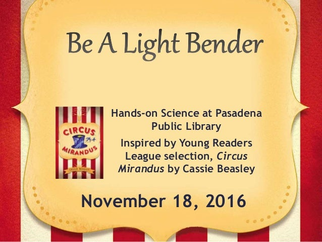Hands-on Science at Pasadena Public Library Inspired by Young Readers League selection, Circus Mirandus by Cassie Beasley ...