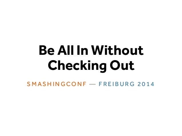 Be All In Without Checking Out SMAS H INGCO NF — F RE IBUR G 2014