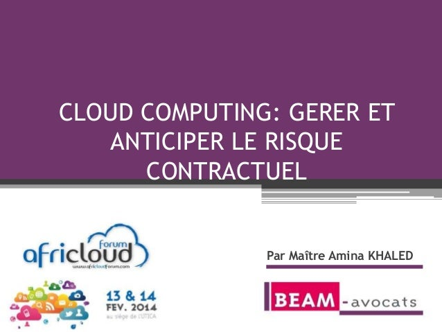 CLOUD COMPUTING: GERER ET ANTICIPER LE RISQUE CONTRACTUEL  Par Maître Amina KHALED