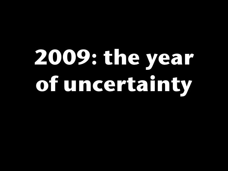 2009: the year of uncertainty