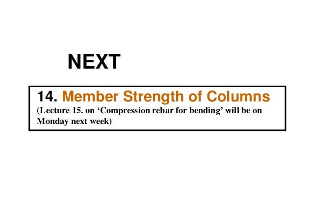NEXT14. Member Strength of Columns(Lecture 15. on 'Compression rebar for bending' will be onMonday next week)