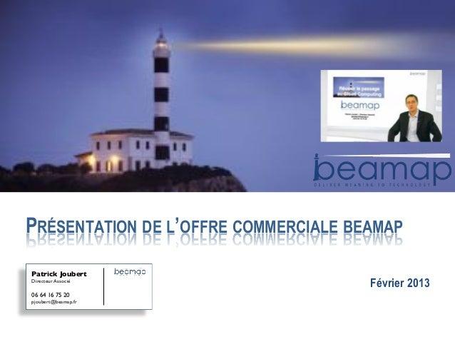 PRÉSENTATION DE L'OFFRE COMMERCIALE BEAMAPPatrick Joubert!Directeur Associé!!                                     Février ...