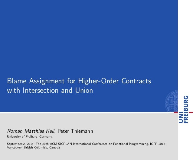 Blame Assignment for Higher-Order Contracts with Intersection and Union Roman Matthias Keil, Peter Thiemann University of ...