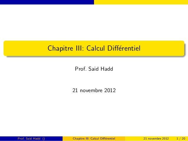Chapitre III: Calcul Diff´rentiel                                             e                              Prof. Said Had...
