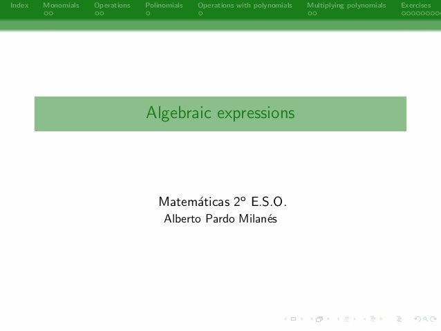 Index Monomials Operations Polinomials Operations with polynomials Multiplying polynomials Exercises  Algebraic expression...