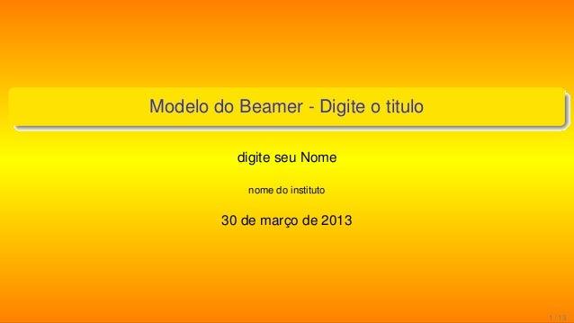 Modelo do Beamer - Digite o titulo          digite seu Nome            nome do instituto        30 de março de 2013       ...