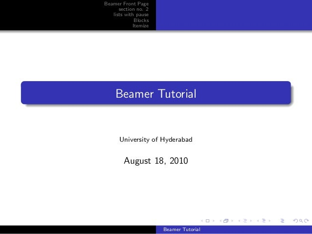 Beamer Front Page section no. 2 lists with pause Blocks Itemize Beamer Tutorial University of Hyderabad August 18, 2010 Be...