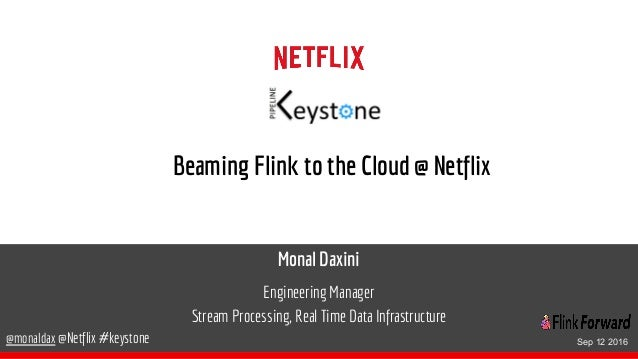 Monal Daxini Engineering Manager Stream Processing, Real Time Data Infrastructure @monaldax @Netflix #keystone Beaming Fli...