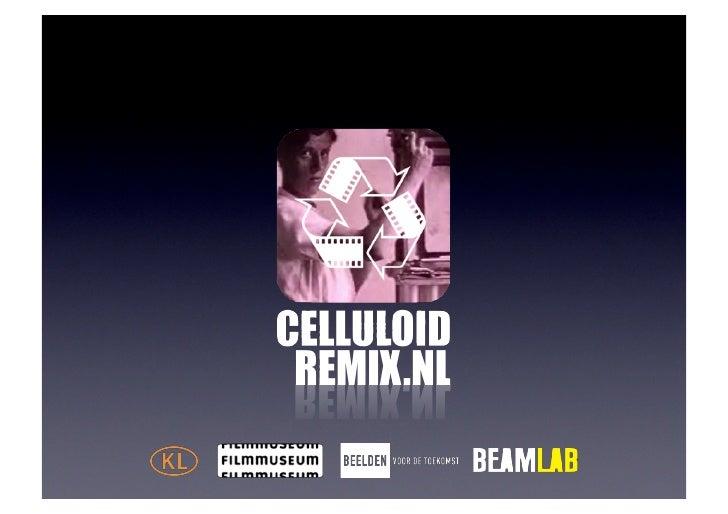 de wedstrijd  • wat?     dé online remix wedstrijd • hoe?     met uniek & antiek             filmmateriaal (celluloid!) •...