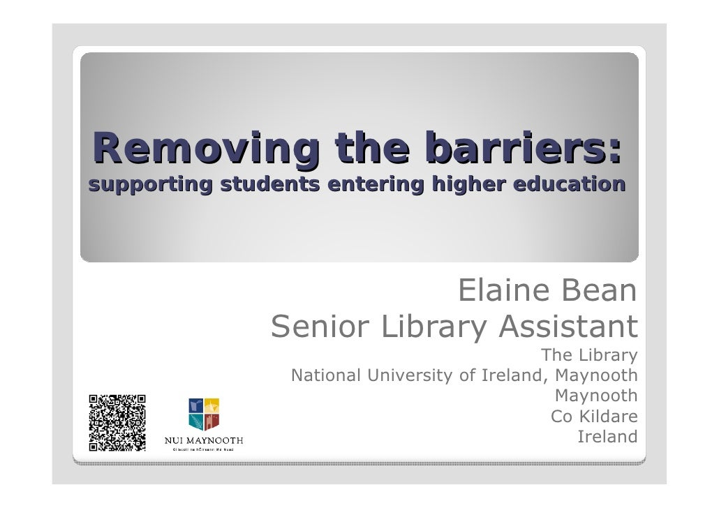 Removing the barriers:supporting students entering higher education                           Elaine Bean               Se...