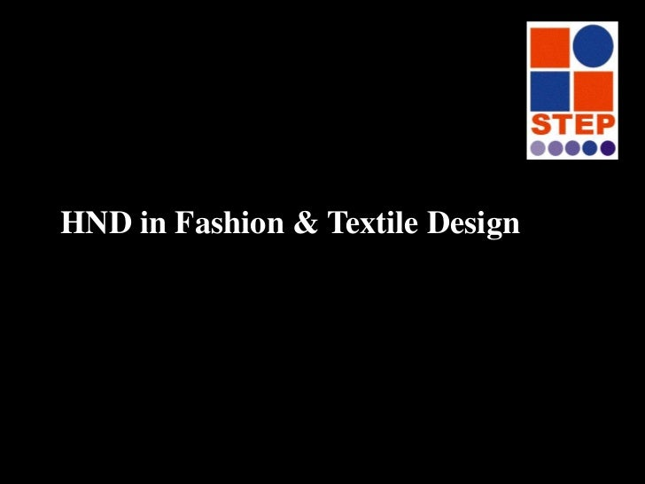 HND in Fashion & Textile Design 	<br />