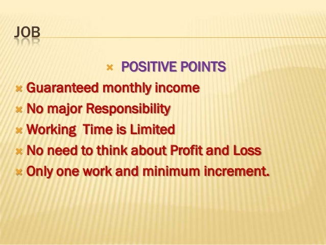 JOB                POSITIVE POINTS Guaranteed monthly income No major Responsibility Working Time is Limited No need ...