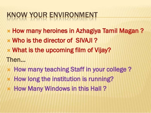 KNOW YOUR ENVIRONMENT How many heroines in Azhagiya Tamil Magan ? Who is the director of SIVAJI ? What is the upcoming ...