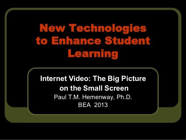 New Technologiesto Enhance Student     LearningInternet Video: The Big Picture      on the Small Screen    Paul T.M. Hemen...
