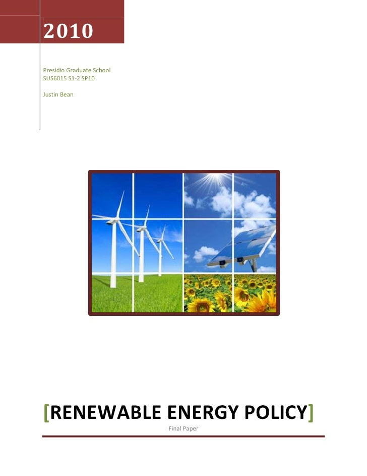 2010 Presidio Graduate School SUS6015 S1-2 SP10  Justin Bean     [RENEWABLE ENERGY POLICY]                            Fina...