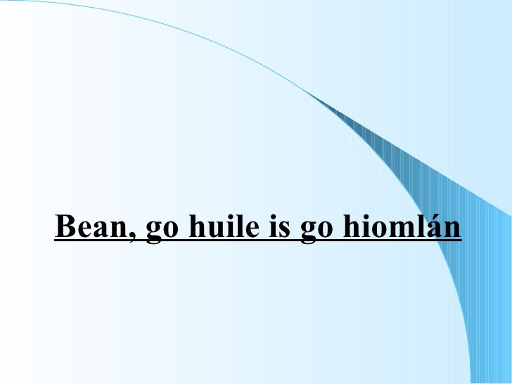 Bean, go huile is go hiomlán