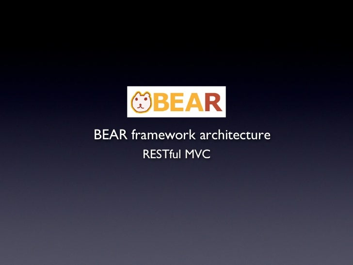 BEAR framework architecture        RESTful MVC