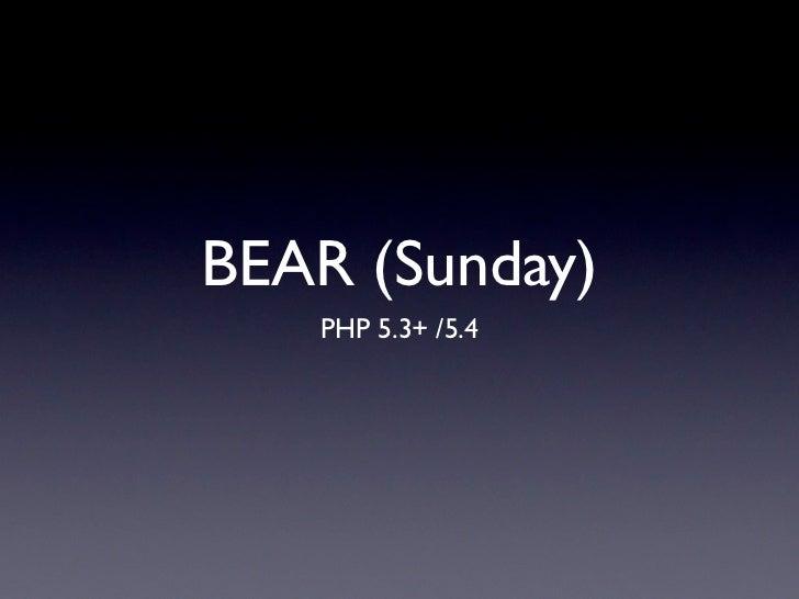 BEAR (Sunday)   PHP 5.3+ /5.4